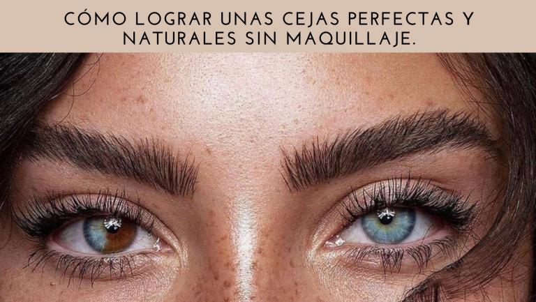 Cómo lograr unas cejas perfectas y naturales sin maquillaje